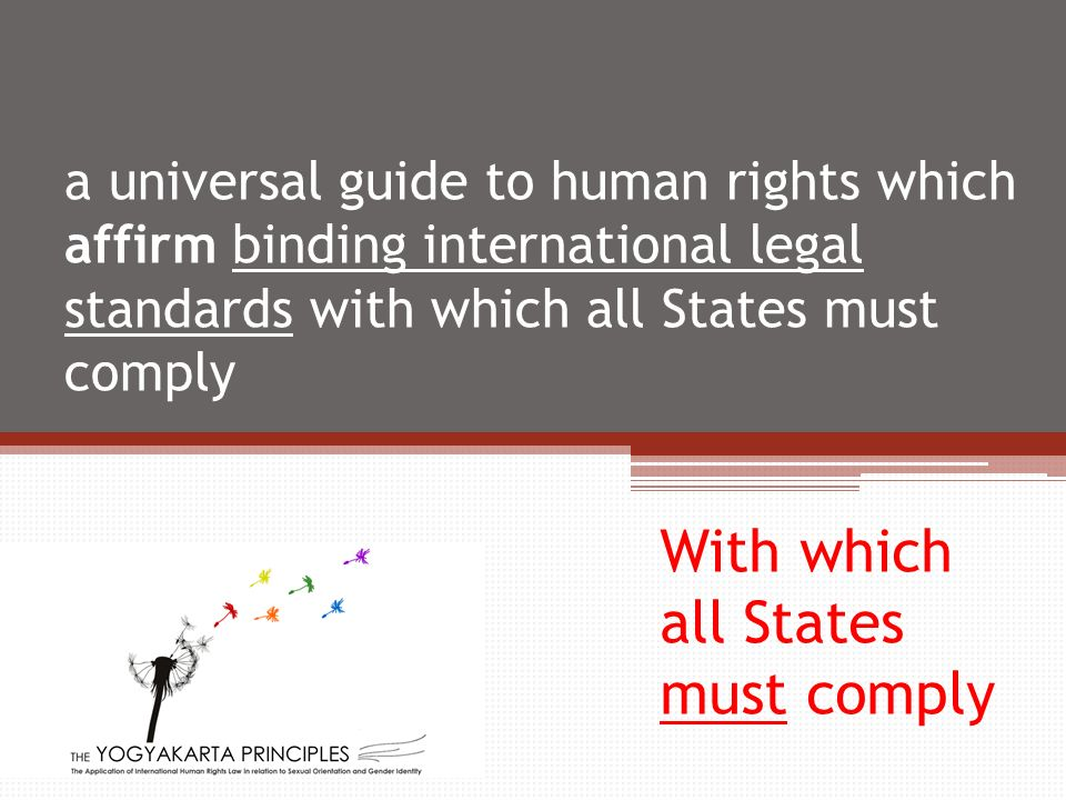 a universal guide to human rights which affirm binding international legal standards with which all States must comply With which all States must comply