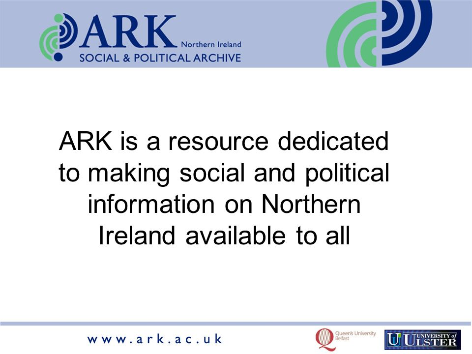 ARK is a resource dedicated to making social and political information on Northern Ireland available to all