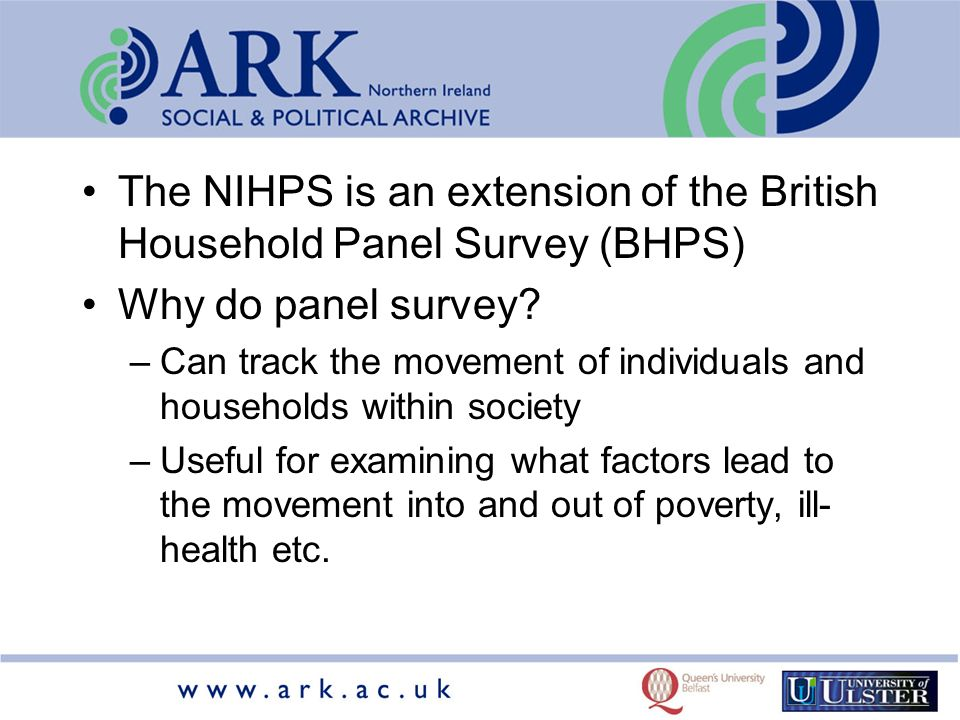 The NIHPS is an extension of the British Household Panel Survey (BHPS) Why do panel survey.