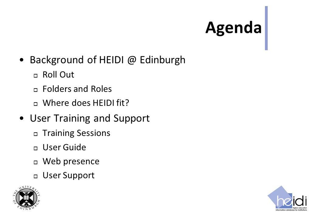 Agenda Background of HEIDI @ Edinburgh Roll Out Folders and Roles Where does HEIDI fit.