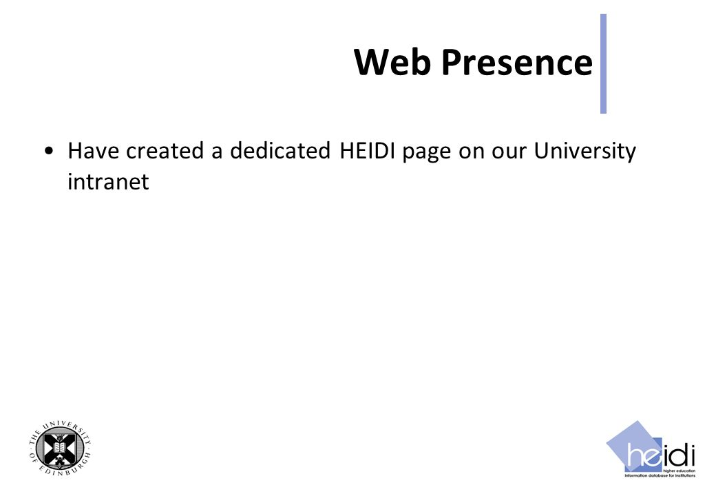Web Presence Have created a dedicated HEIDI page on our University intranet