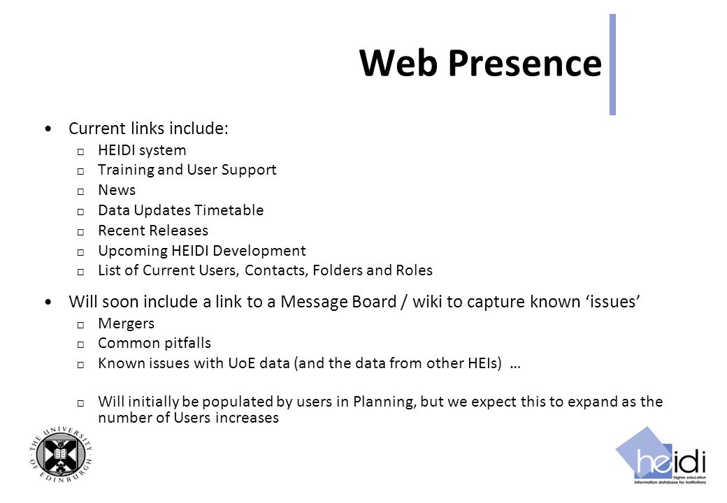 Web Presence Current links include: HEIDI system Training and User Support News Data Updates Timetable Recent Releases Upcoming HEIDI Development List