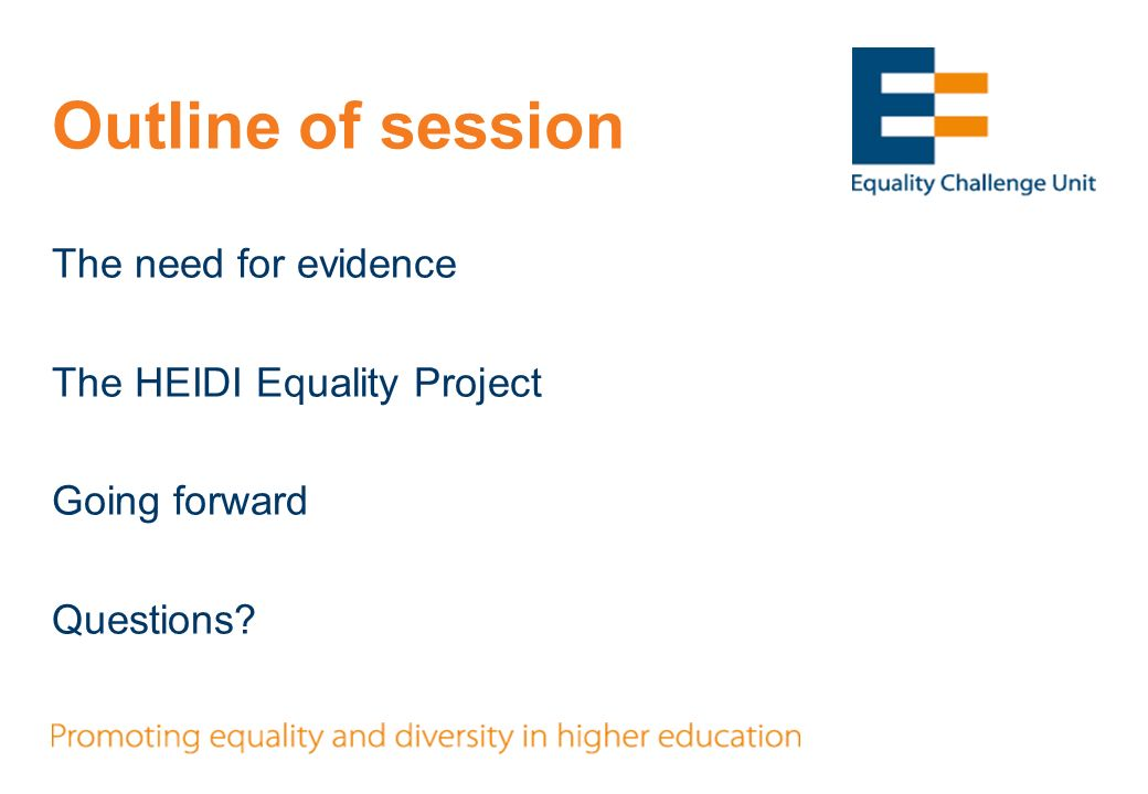 Outline of session The need for evidence The HEIDI Equality Project Going forward Questions