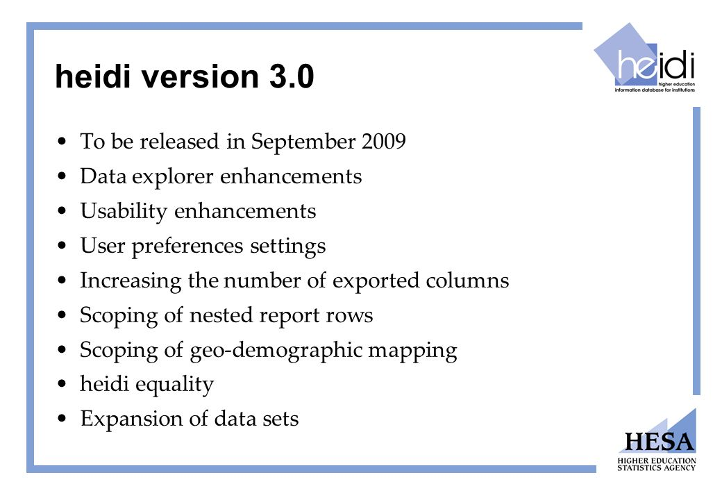 heidi version 3.0 To be released in September 2009 Data explorer enhancements Usability enhancements User preferences settings Increasing the number o