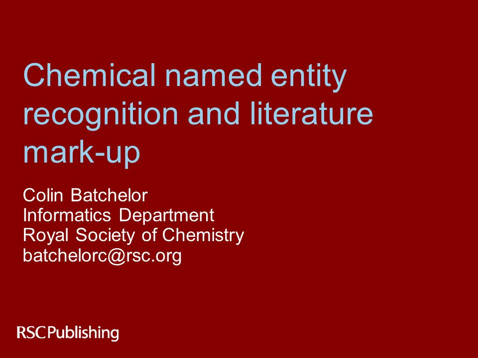 Chemical named entity recognition and literature mark-up Colin Batchelor Informatics Department Royal Society of Chemistry batchelorc@rsc.org