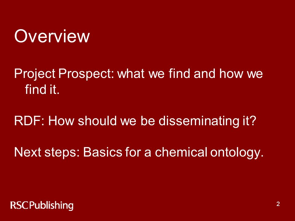 2 Overview Project Prospect: what we find and how we find it. RDF: How should we be disseminating it? Next steps: Basics for a chemical ontology.