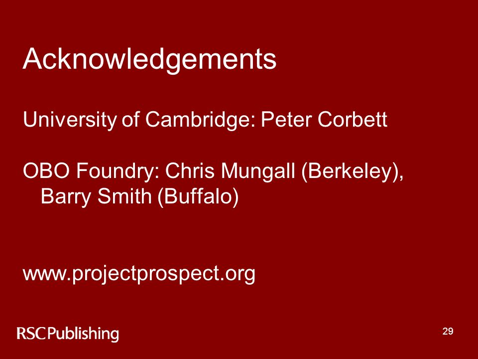 29 Acknowledgements University of Cambridge: Peter Corbett OBO Foundry: Chris Mungall (Berkeley), Barry Smith (Buffalo) www.projectprospect.org