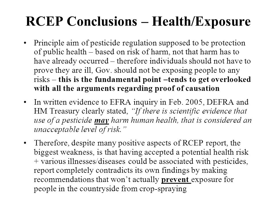 RCEP Conclusions – Health/Exposure Principle aim of pesticide regulation supposed to be protection of public health – based on risk of harm, not that