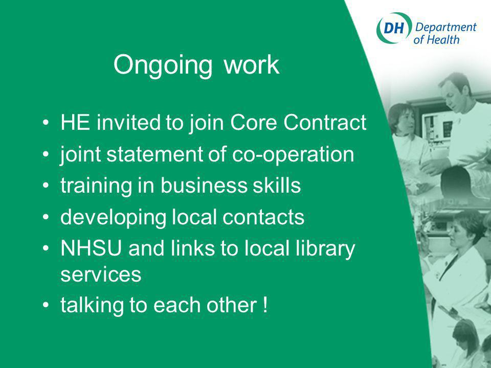 HE invited to join Core Contract joint statement of co-operation training in business skills developing local contacts NHSU and links to local library services talking to each other .