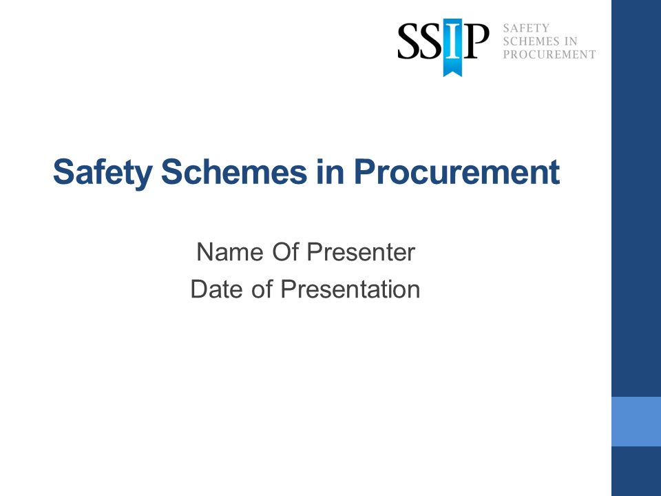 Safety Schemes in Procurement Name Of Presenter Date of Presentation