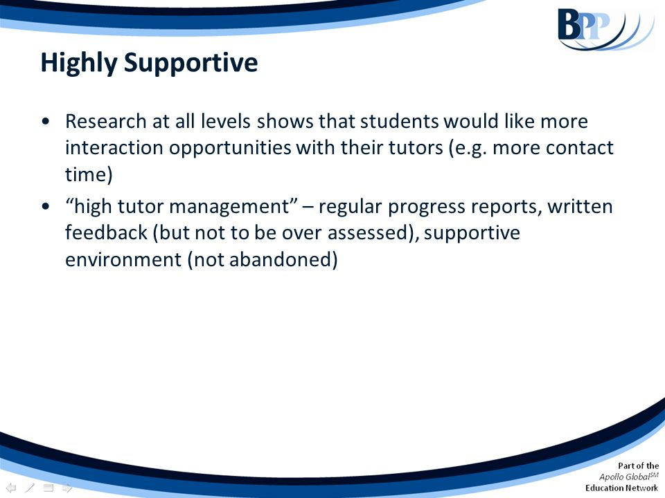 Highly Supportive Research at all levels shows that students would like more interaction opportunities with their tutors (e.g. more contact time) high