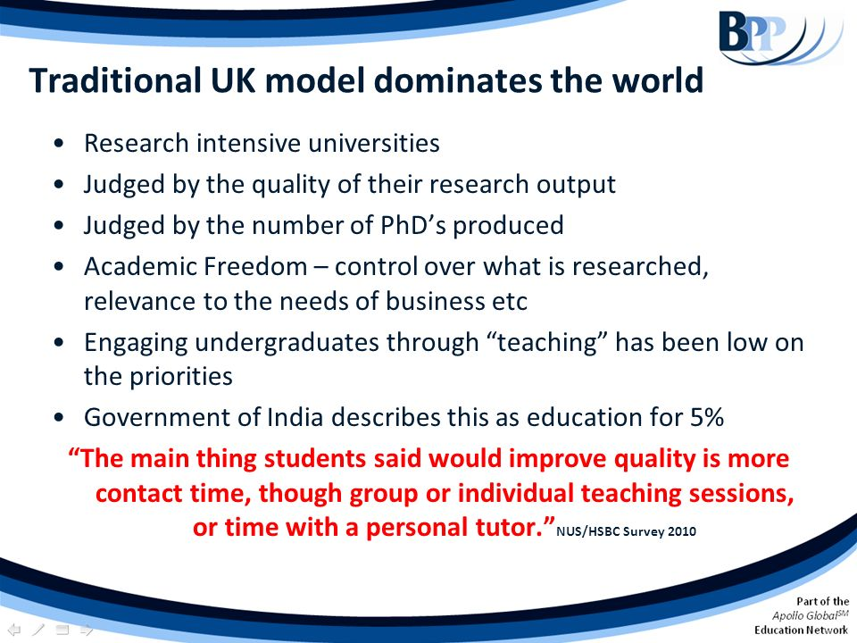 Traditional UK model dominates the world Research intensive universities Judged by the quality of their research output Judged by the number of PhDs p