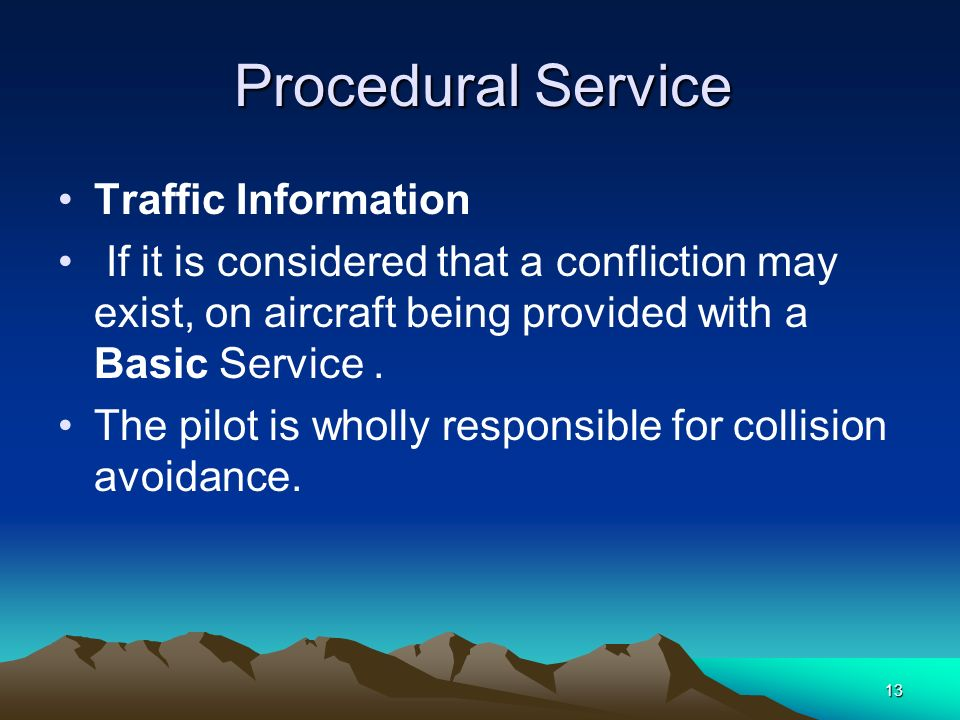 13 Procedural Service Procedural Service Traffic Information If it is considered that a confliction may exist, on aircraft being provided with a Basic