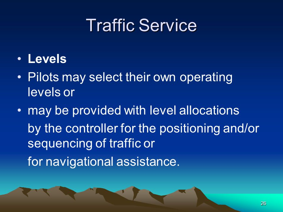 26 Traffic Service Levels Pilots may select their own operating levels or may be provided with level allocations by the controller for the positioning