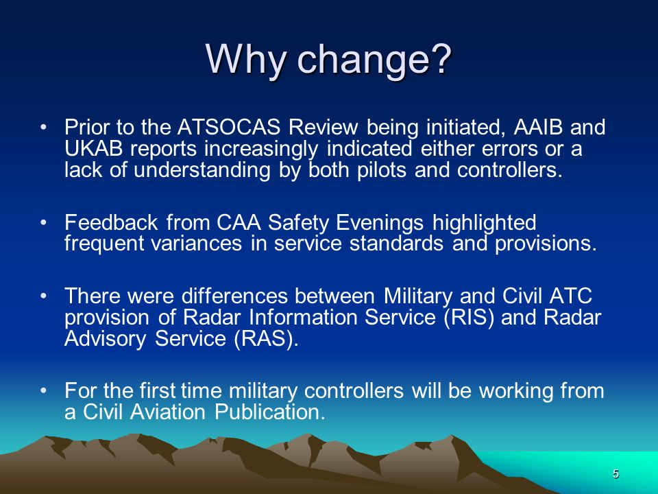 5 Why change? Prior to the ATSOCAS Review being initiated, AAIB and UKAB reports increasingly indicated either errors or a lack of understanding by bo