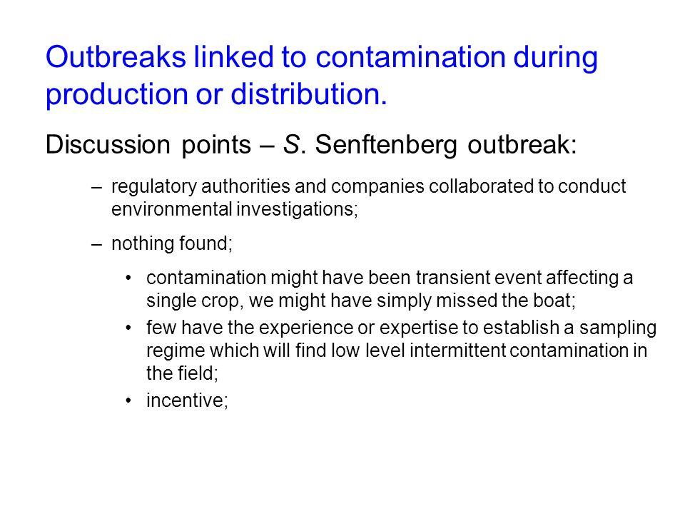 Outbreaks linked to contamination during production or distribution. Discussion points – S. Senftenberg outbreak: –regulatory authorities and companie