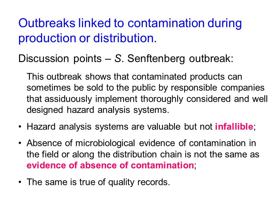 Outbreaks linked to contamination during production or distribution. Discussion points – S. Senftenberg outbreak: This outbreak shows that contaminate