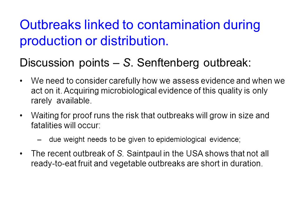 Outbreaks linked to contamination during production or distribution. Discussion points – S. Senftenberg outbreak: We need to consider carefully how we