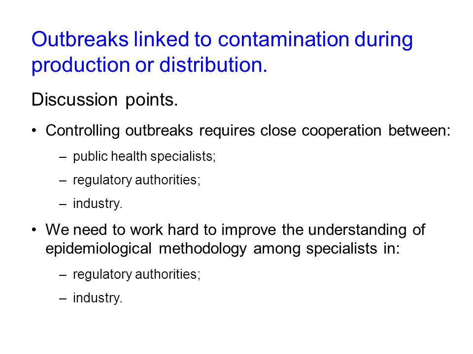 Outbreaks linked to contamination during production or distribution. Discussion points. Controlling outbreaks requires close cooperation between: –pub