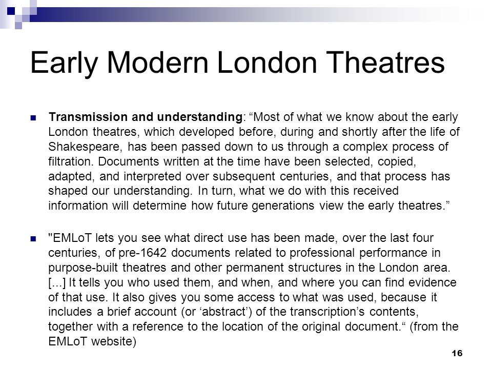 Early Modern London Theatres Transmission and understanding: Most of what we know about the early London theatres, which developed before, during and