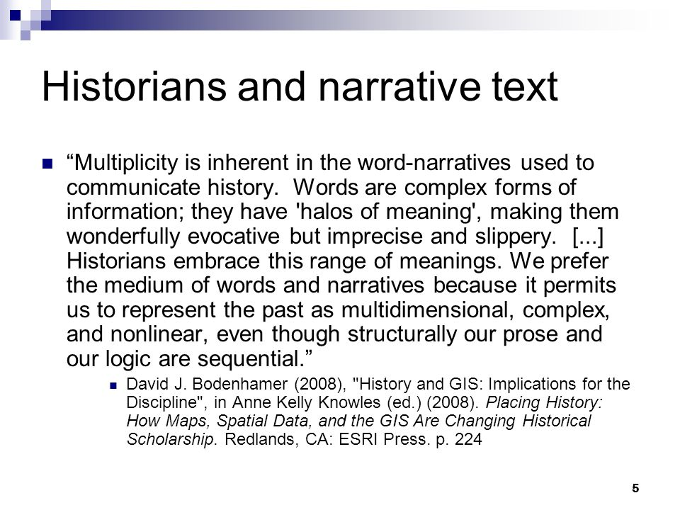 Historians and narrative text Multiplicity is inherent in the word-narratives used to communicate history. Words are complex forms of information; the