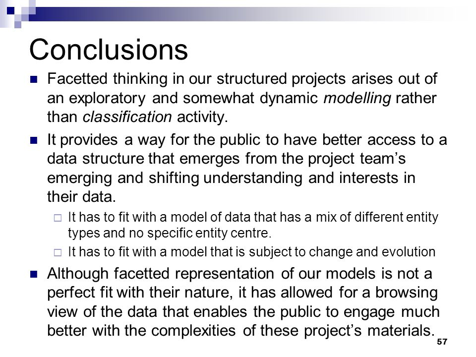 Conclusions Facetted thinking in our structured projects arises out of an exploratory and somewhat dynamic modelling rather than classification activi