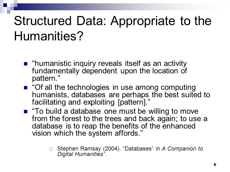 Structured Data: Appropriate to the Humanities? humanistic inquiry reveals itself as an activity fundamentally dependent upon the location of pattern.