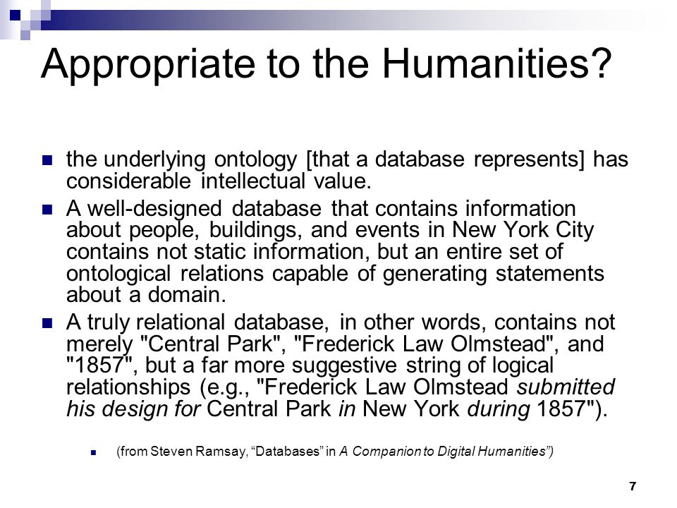 Appropriate to the Humanities? the underlying ontology [that a database represents] has considerable intellectual value. A well-designed database that