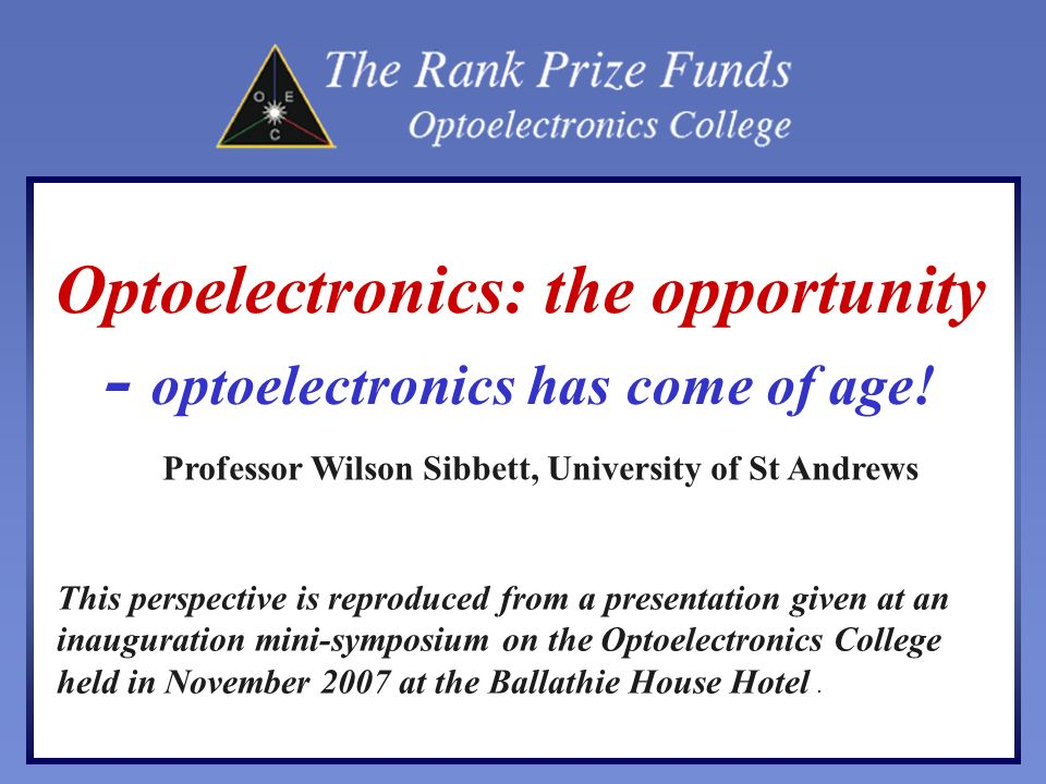 Optoelectronics: the opportunity - optoelectronics has come of age! This perspective is reproduced from a presentation given at an inauguration mini-s
