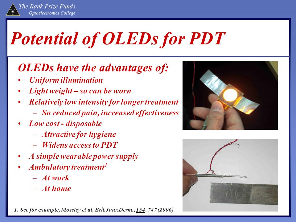 Potential of OLEDs for PDT OLEDs have the advantages of: Uniform illumination Light weight – so can be worn Relatively low intensity for longer treatm