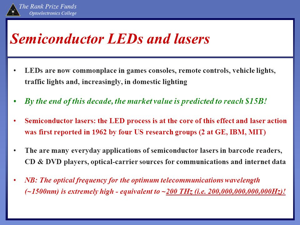 Semiconductor LEDs and lasers LEDs are now commonplace in games consoles, remote controls, vehicle lights, traffic lights and, increasingly, in domest