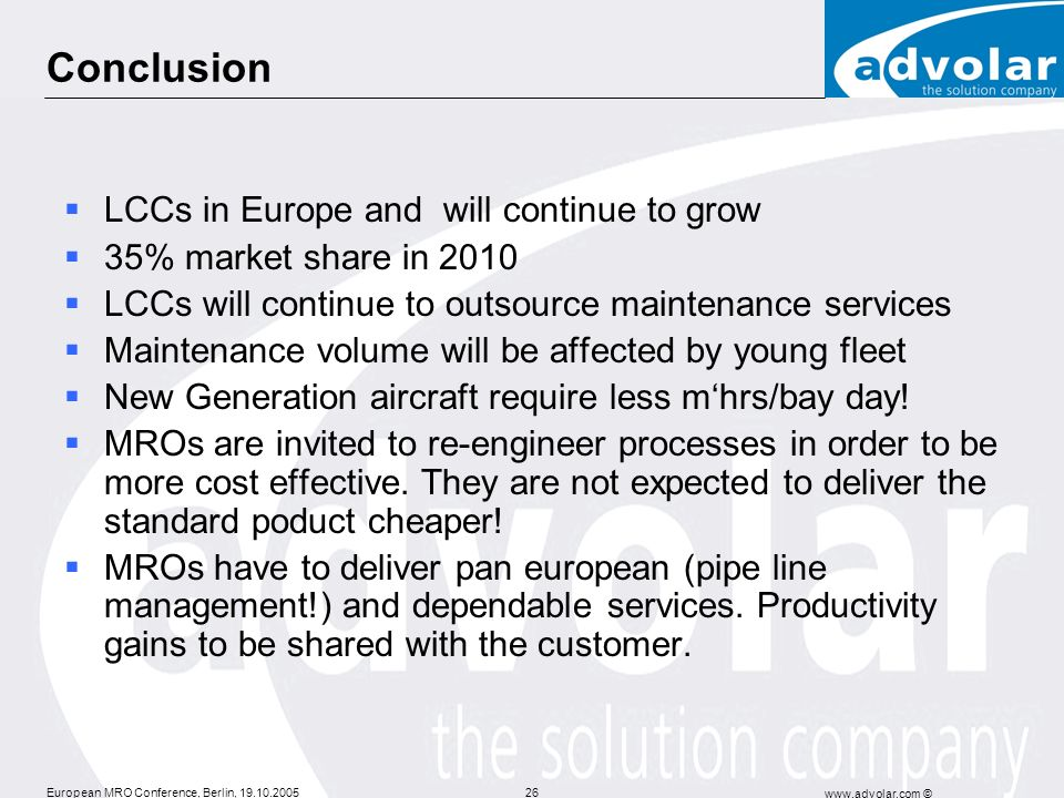 European MRO Conference, Berlin, 19.10.2005 www.advolar.com © 26 Conclusion LCCs in Europe and will continue to grow 35% market share in 2010 LCCs wil