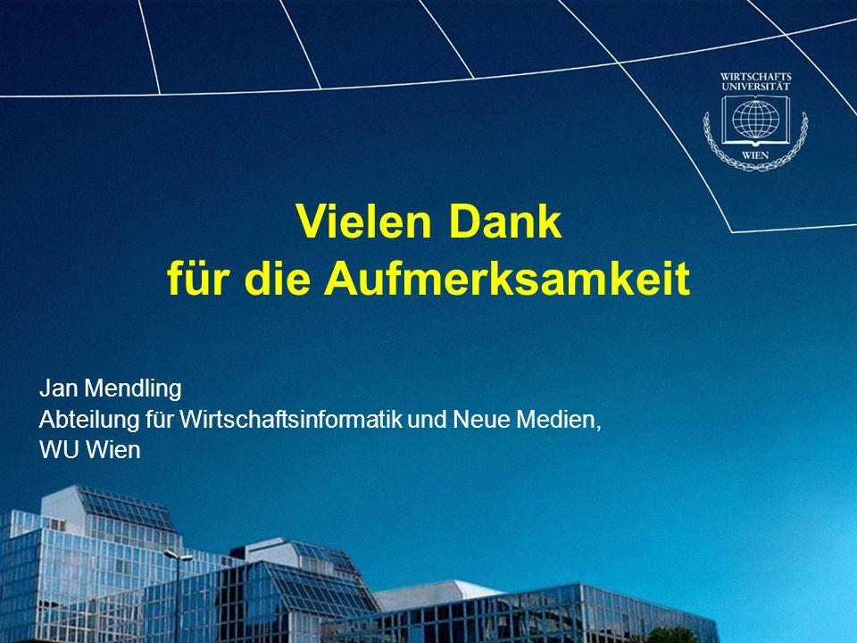 Jan Mendling Abteilung für Wirtschaftsinformatik und Neue Medien, WU Wien Vielen Dank für die Aufmerksamkeit