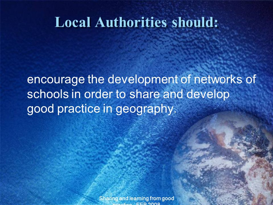Sharing and learning from good practice - FEB 2008 Local Authorities should: encourage the development of networks of schools in order to share and de