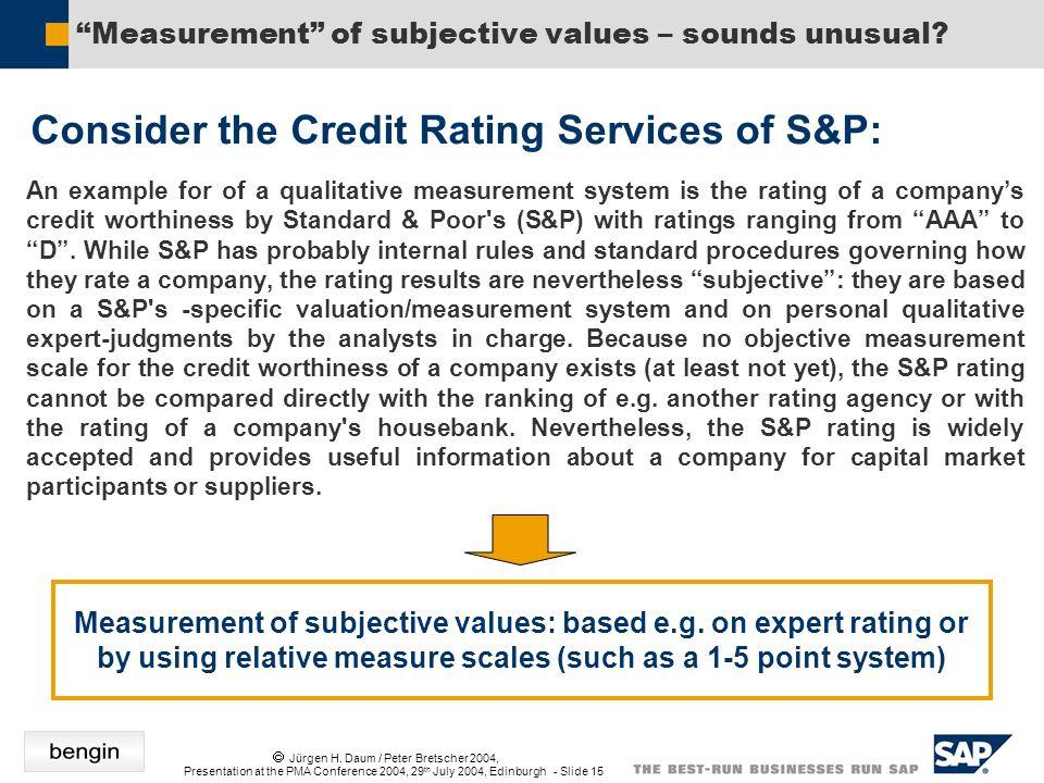 Jürgen H. Daum / Peter Bretscher 2004, Presentation at the PMA Conference 2004, 29 th July 2004, Edinburgh - Slide 15 Consider the Credit Rating Servi