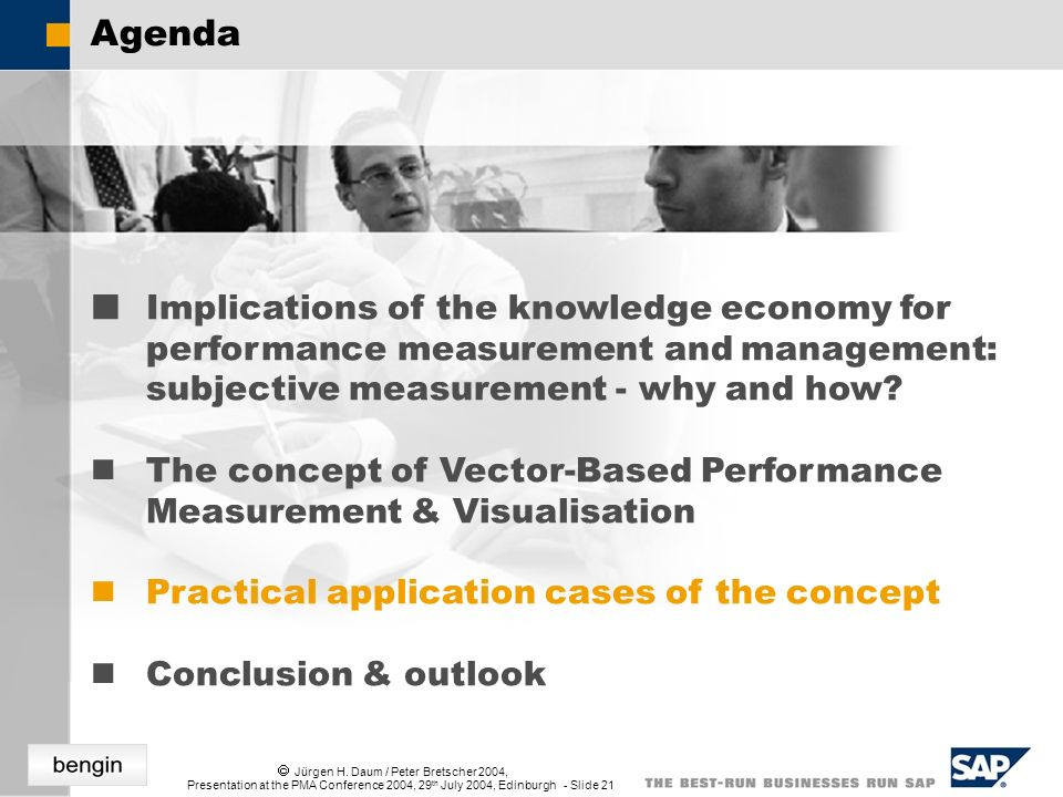 Jürgen H. Daum / Peter Bretscher 2004, Presentation at the PMA Conference 2004, 29 th July 2004, Edinburgh - Slide 21 Agenda Implications of the knowl