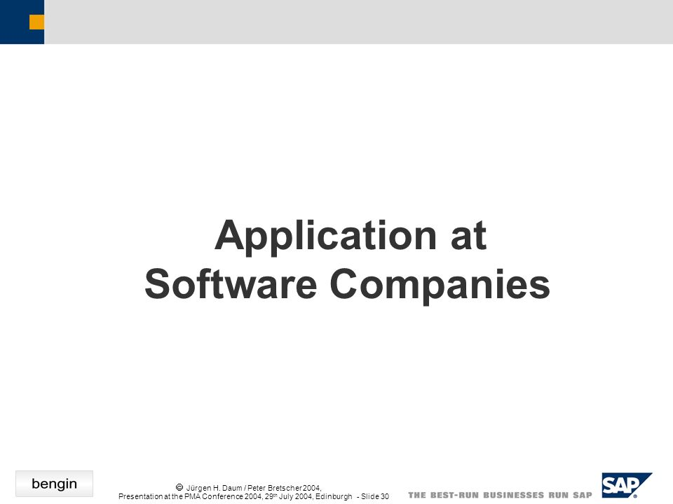 Jürgen H. Daum / Peter Bretscher 2004, Presentation at the PMA Conference 2004, 29 th July 2004, Edinburgh - Slide 30 Application at Software Companie