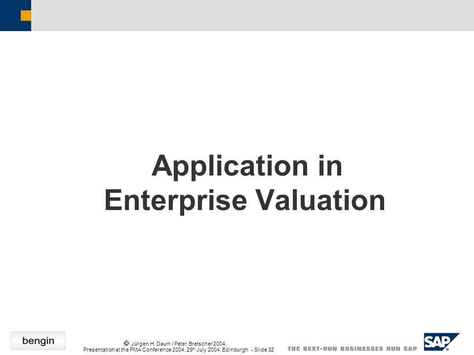 Jürgen H. Daum / Peter Bretscher 2004, Presentation at the PMA Conference 2004, 29 th July 2004, Edinburgh - Slide 32 Application in Enterprise Valuat