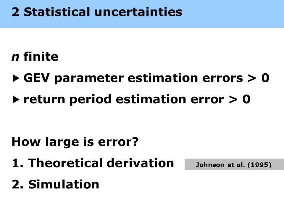2 Statistical uncertainties nfinite GEV parameter estimation errors > 0 return period estimation error > 0 How large is error.
