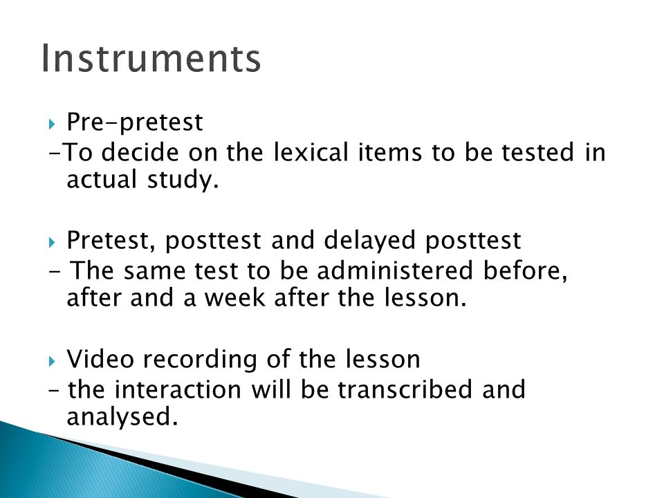 Pre-pretest -To decide on the lexical items to be tested in actual study. Pretest, posttest and delayed posttest - The same test to be administered be
