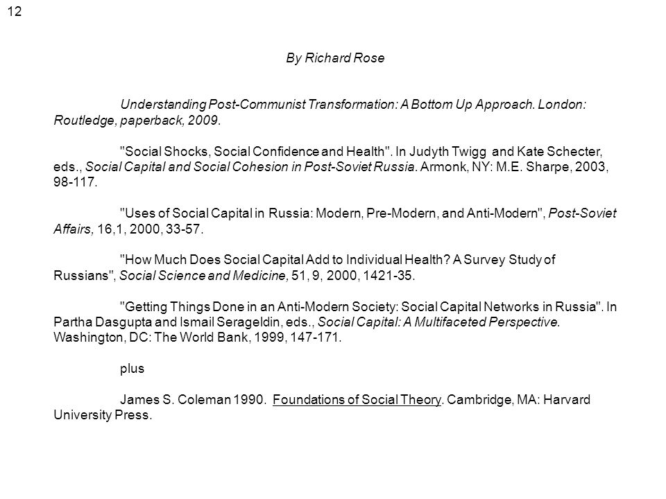 12 By Richard Rose Understanding Post-Communist Transformation: A Bottom Up Approach. London: Routledge, paperback, 2009.