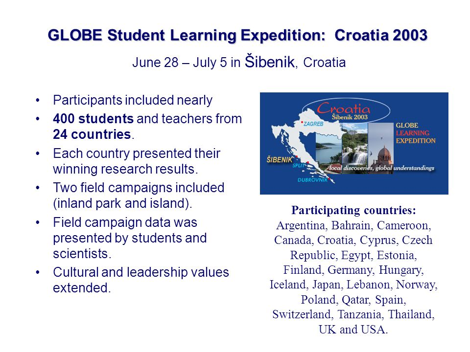 GLOBE Student Learning Expedition: Croatia 2003 Participants included nearly 400 students and teachers from 24 countries.