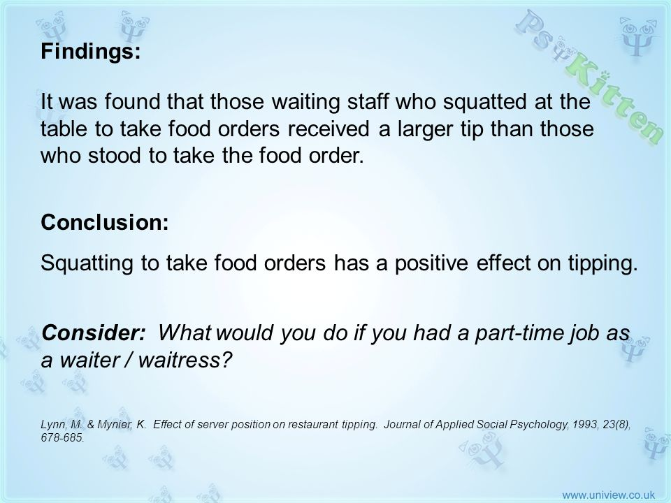 Lynn & Mynier 1993 (2) Findings: It was found that those waiting staff who squatted at the table to take food orders received a larger tip than those