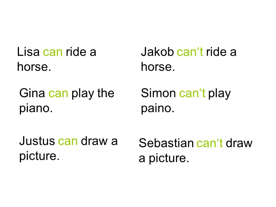 Lisa can ride a horse. Jakob cant ride a horse. Gina can play the piano. Simon cant play paino. Justus can draw a picture. Sebastian cant draw a pictu