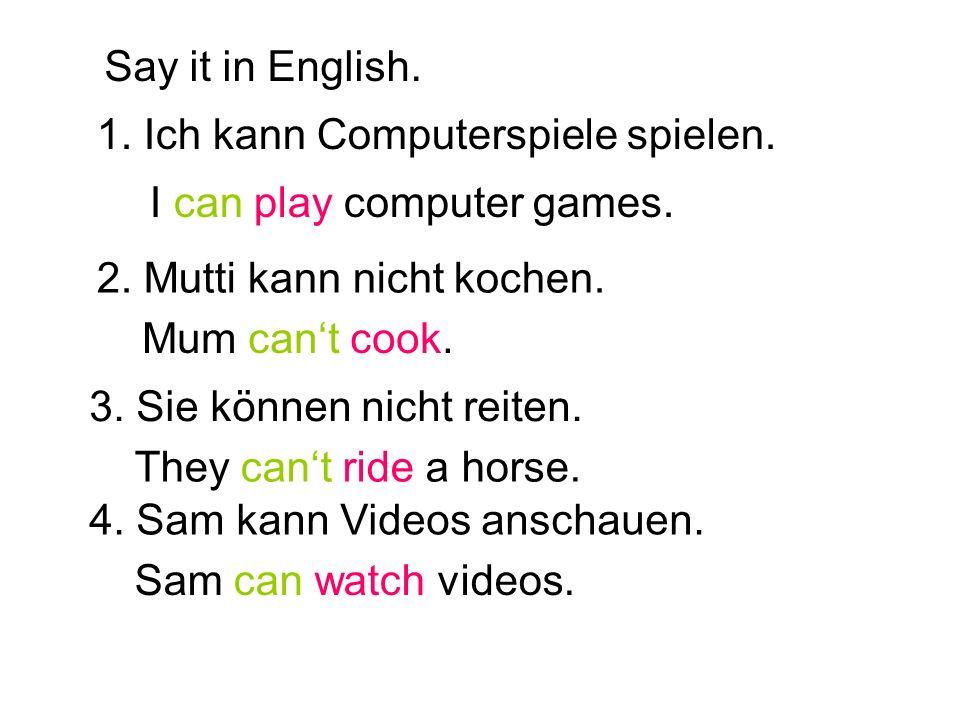 Say it in English. 1. Ich kann Computerspiele spielen.