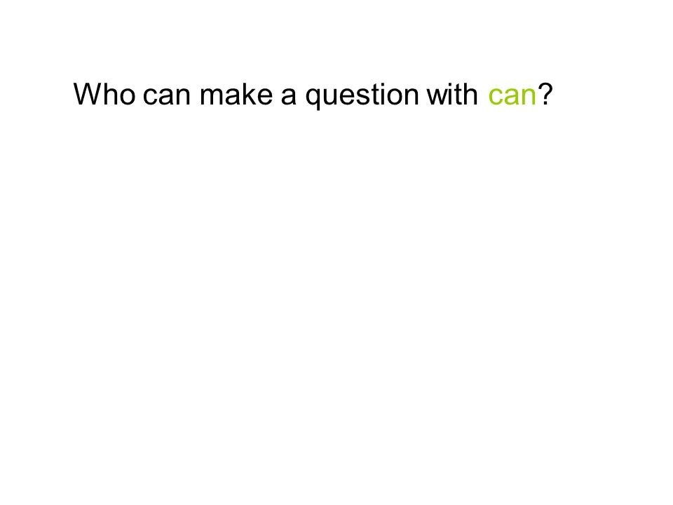 Who can make a question with can?