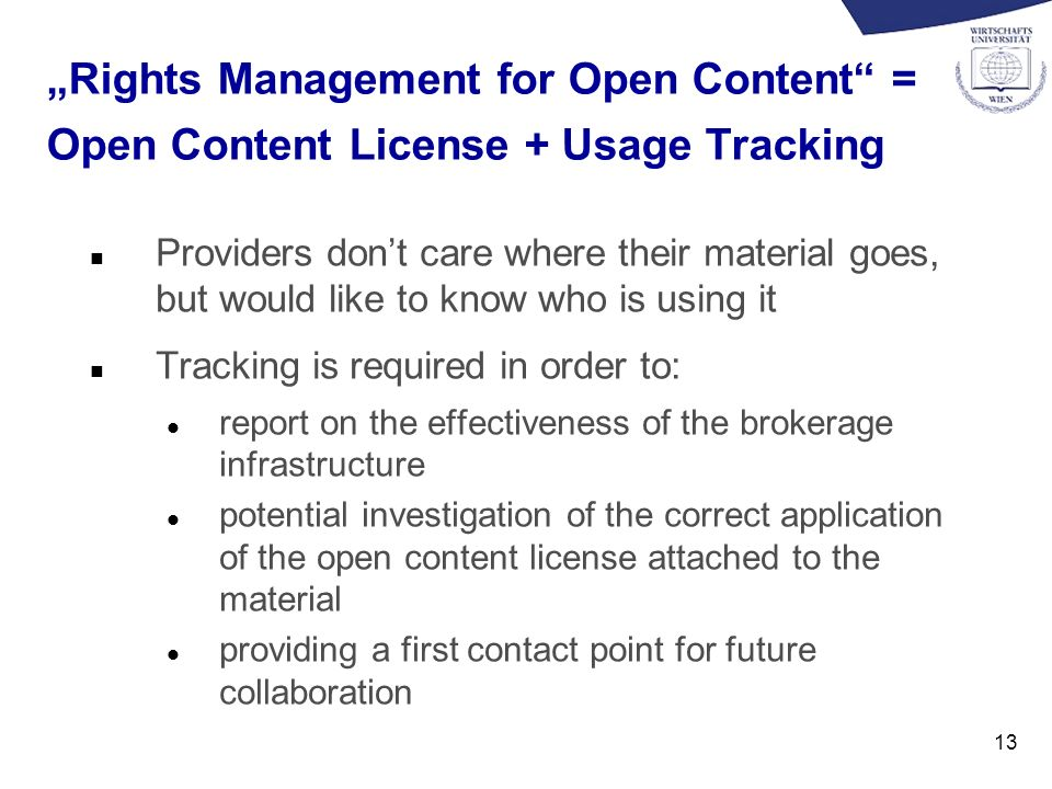 13 Rights Management for Open Content = Open Content License + Usage Tracking n Providers dont care where their material goes, but would like to know
