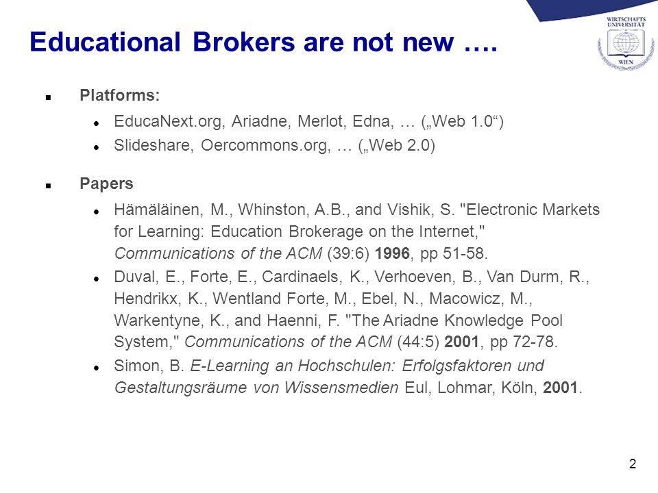 2 Educational Brokers are not new …. n Platforms: l EducaNext.org, Ariadne, Merlot, Edna, … (Web 1.0) l Slideshare, Oercommons.org, … (Web 2.0) n Pape