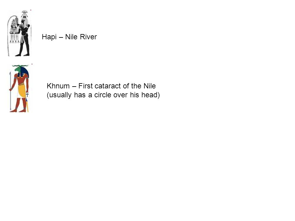 Khnum – First cataract of the Nile (usually has a circle over his head)