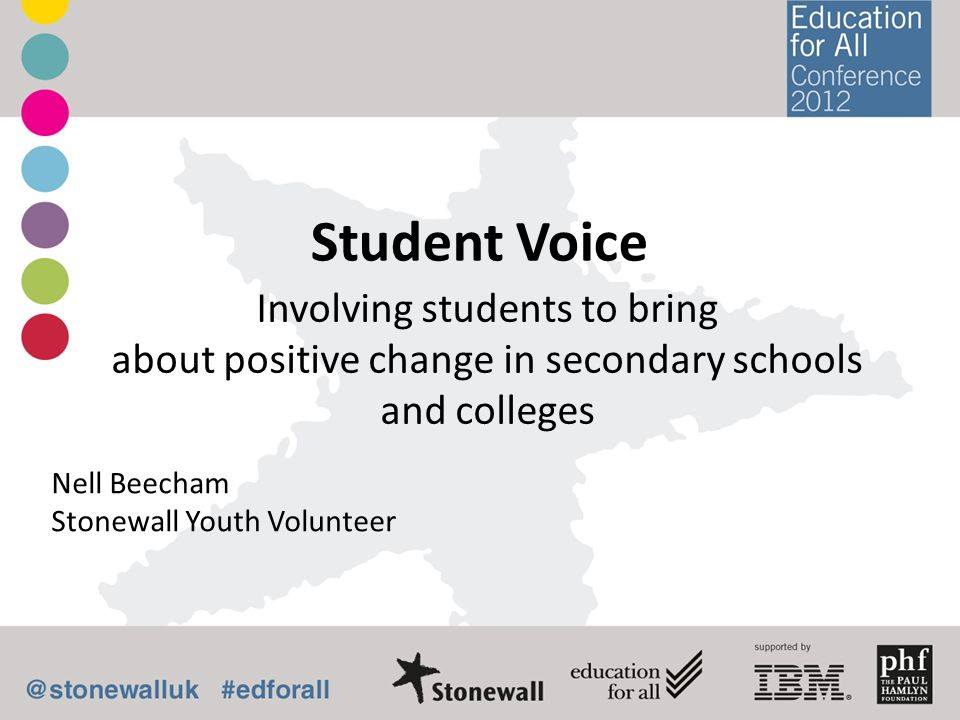 Student Voice Involving students to bring about positive change in secondary schools and colleges Nell Beecham Stonewall Youth Volunteer